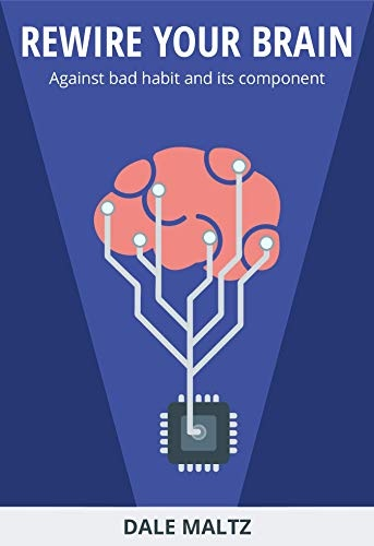 Rewire Your Brain  Against Bad Habit And Its Component