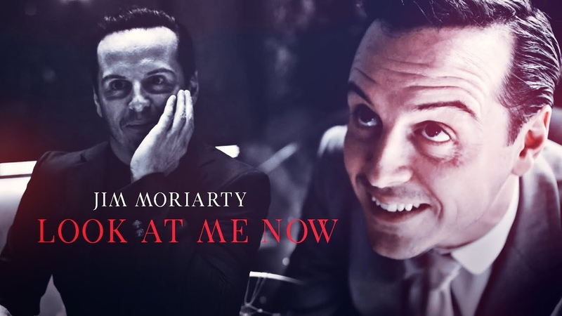 Jim Moriarty ● Look At Me Now