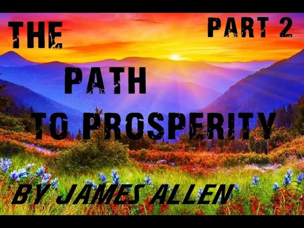 The Path to Prosperity part 1 The World a Reflex of Mental States by James Allen