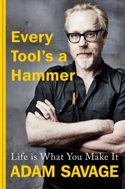 Every Tools a Hammer By Adam Savage