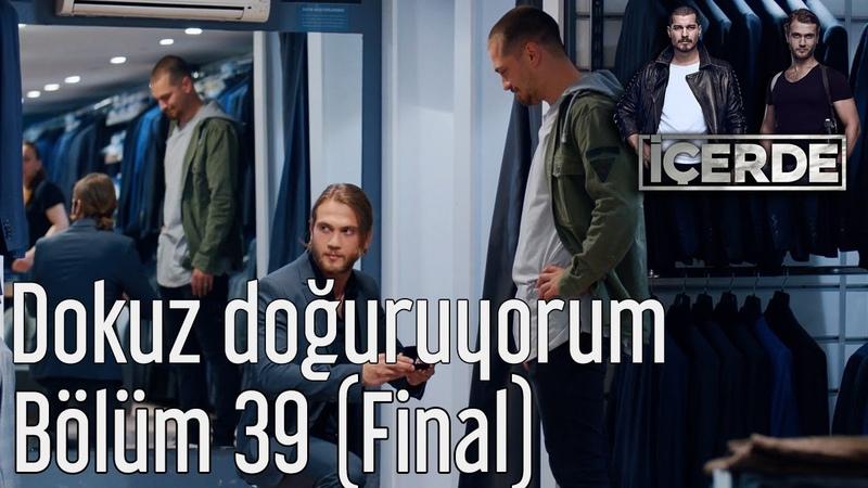İçerde 39 Bölüm Final Dokuz Doğuruyorum