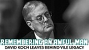 David Koch Leaves Behind Vile Legacy, Professional And Personal