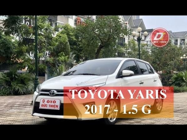 Toyota Yaris 1 5 G sản xuất 2017 nhập khẩu Thái Lan