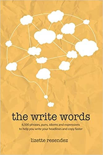 The Write Words  6,500 phrases, puns, idioms and expressions to help you write your headlines and copy faster