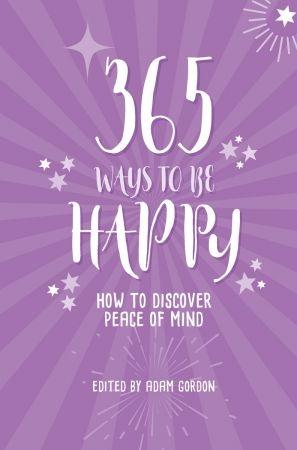 365 Ways to Be Happy - Adam Gordon