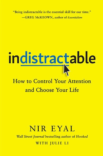 Indistractable How to Control Your Attention and Choose Your Life by Nir Eya