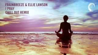 Chill Out Vocal Trance: Frainbreeze & Ellie Lawson - I Pray (Chill Out Mix)