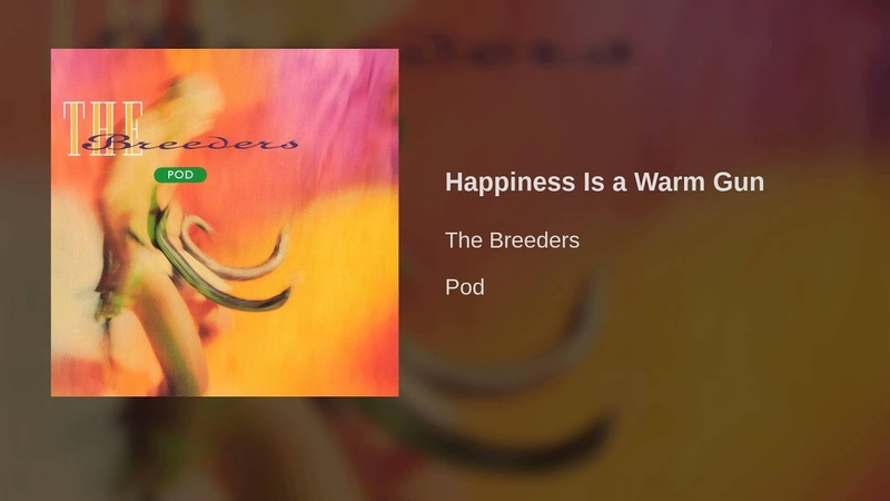 The Breeders - Happiness Is a Warm Gun