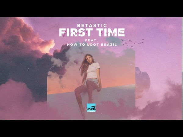 BETASTIC First Time feat How to Loot Brazil Official Audio