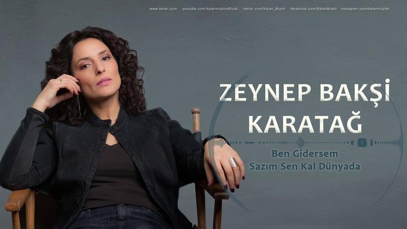 Zeynep Bakşi Karatağ - Ben Gidersem Sazım Sen Kal Dünyada [ Single © 2018 Kalan ]