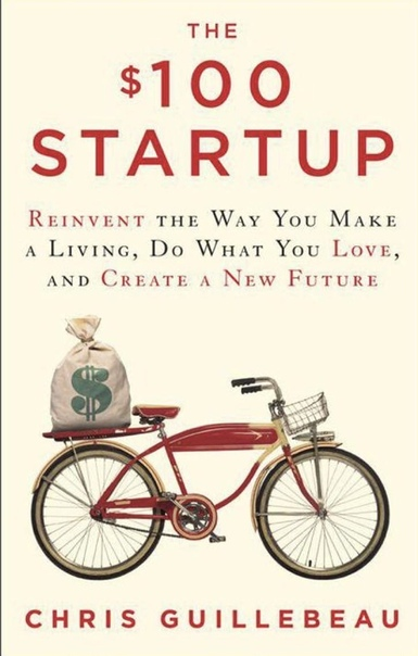 The 100 Startup Reinvent the Way You Make a Living, Do What You Love, and Create a New Future by Chris Guillebeau